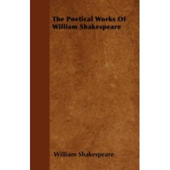 The Poetical Works Of William Shakespeare by Shakespeare & William