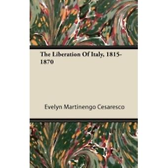 The Liberation Of Italy 18151870 by Cesaresco & Evelyn Martinengo