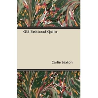Old Fashioned Quilts by Sexton & Carlie