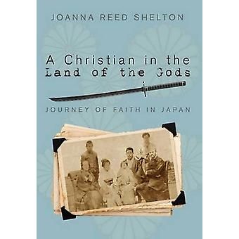 A Christian in the Land of the Gods Journey of Faith in Japan by Shelton & Joanna R.