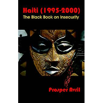Haiti 19952000 The Black Book on Insecurity by Avril & Prosper