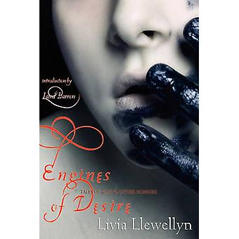 Engines of Desire Tales of Love  Other Horrors by Llewellyn & Livia