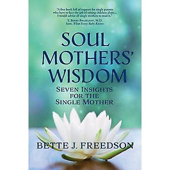 Soul Mothers Wisdom Seven Insights for the Single Mother by Freedson & Bette J.