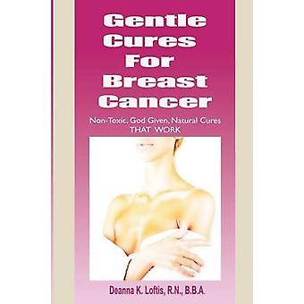 Gentle Cures for Breast Cancer by Loftis & Deanna K.