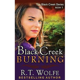 Black Creek Burning The Black Creek Series Book 1 by Wolfe & R.T.