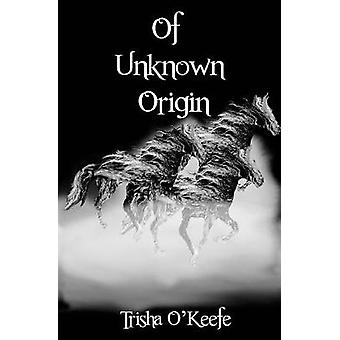 Of Unknown Origin by OKeefe & Trisha