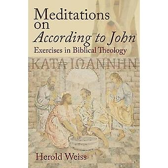 Meditations on According to John Exercises in Biblical Theology by Weiss & Herold