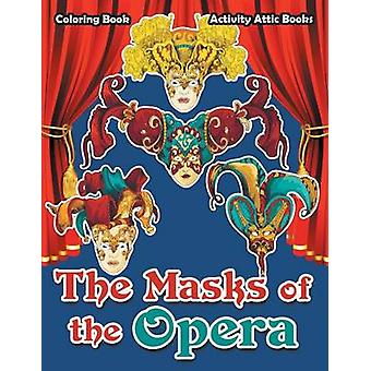 The Masks of the Opera Coloring Book by Activity Attic Books
