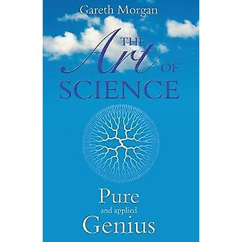 The Art of Science Pure and Applied Genius by Morgan & Gareth