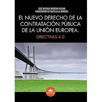 EL NUEVO DERECHO DE LA CONTRATACIN PBLICA DE LA UNIN EUROPEA. DIRECTIVAS 4.0 by Molina & Jos Antonio Moreno