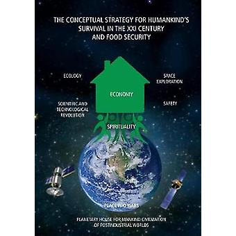 THE CONCEPTUAL STRATEGY FOR HUMANKINDS SURVIVAL IN THE XXI CENTURY AND FOOD SECURITY by SABDEN & ORAZALY