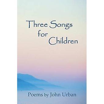 Three Songs for Children poems by Urban & John