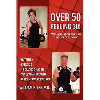 Over 50 Feeling 30 How Bioidentical Hormones Bring Your Body Back by Lee & M. D. William H.