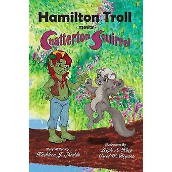 Hamilton Troll Meets Chatterton Squirrel by Shields & Kathleen J.