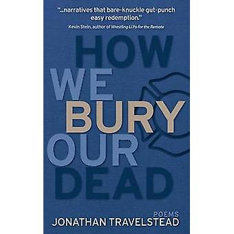 How We Bury Our Dead by Travelstead & Jonathan