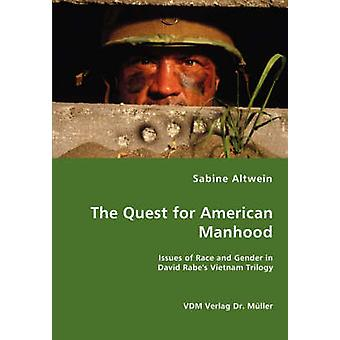 The Quest for American Manhood  Issues of Race and Gender in David Rabes Vietnam Trilogy by Altwein & Sabine