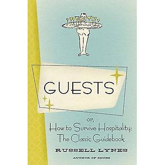 Guests Or How to Survive Hospitality The Classic Guidebook by Lynes & Russell