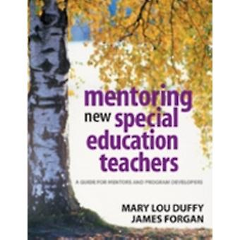 Mentoring New Special Education Teachers A Guide for Mentors and Program Developers by Duffy & Mary Lou