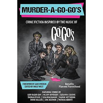 MurderaGoGos Crime Fiction Inspired by the Music of The GoGos by West & Holly