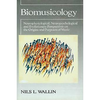 Biomusicology  Neurophysiological Neuropsychological and Evolutionary Perspectives on the Origins and Purposes of Music by Nils Wallin