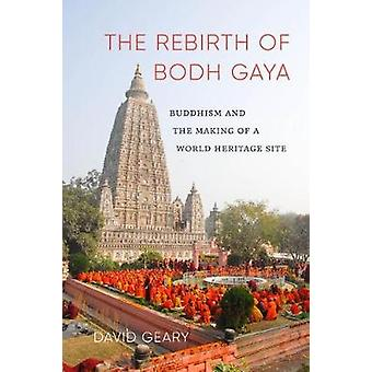 The Rebirth of Bodh Gaya - Buddhism and the Making of a World Heritage