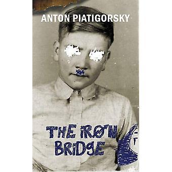 The Iron Bridge by Anton Piatigorsky - 9780864926746 Book