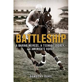 Battleship - A Daring Heiress - a Teenage Jockey - and America's Horse