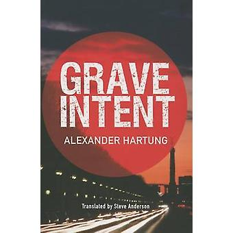 Grave Intent by Alexander Hartung - Steve Anderson - 9781503950658 Bo