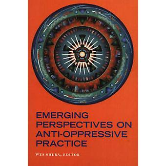 Emerging Perspectives on Anti-Oppressive Practice by Wes Shera - 9781