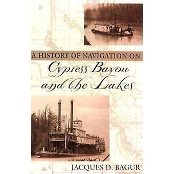 A History of Navigation on Cypress Bayou and the Lakes by Jacques D.