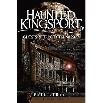 Haunted Kingsport - - Ghosts of Tri-City Tennessee by Pete Dykes - 9781