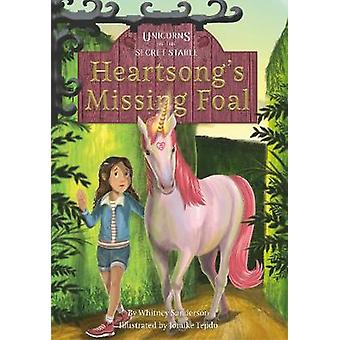 Unicorns of the Secret Stable - Heartsong's Missing Foal (Book 1) by W
