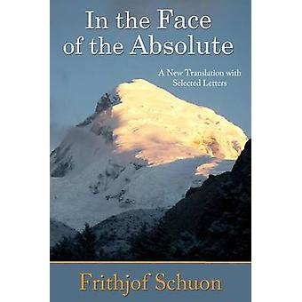 In the Face of the Absolute - A New Translation with Selected Letters