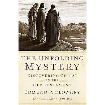 The Unfolding Mystery 2D. Ed.  Discovering Christ in the Old Testament by Edmund P Clowney