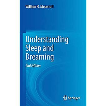 Understanding Sleep and Dreaming by William H. Moorcroft - 9781461464