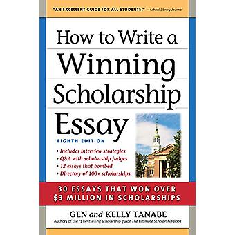 How to Write a Winning Scholarship Essay - 30 Essays That Won Over $3