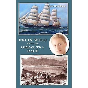 Felix Wild and the Great Tea Race by Peter Broadbent