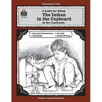 A Guide for Using the Indian in the Cupboard in the Classroom by Phil