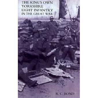 King's Own Yorkshire Light Infantry in the Great War 1914-1918 by R.C