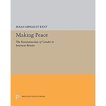 Making Peace - The Reconstruction of Gender in Interwar Britain by Sus