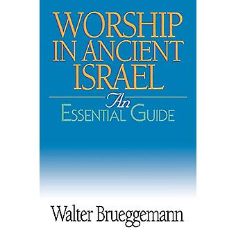 Worship in Ancient Israel - An Essential Guide by Walter Brueggemann -
