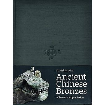 Ancient Chinese Bronzes - A Personal Appreciation by Daniel Shapiro -