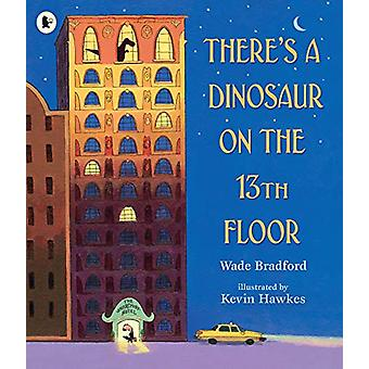 There's a Dinosaur on the 13th Floor by Wade Bradford - 9781406383126