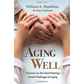 Aging Well - Solutions to the Most Pressing Global Challenges of Aging