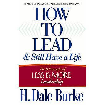 Cómo liderar y seguir teniendo una vida - Los 8 principios de menos es más L