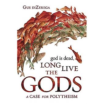 God Is Dead Long Live the Gods  A Case for Polytheism by Gus Dizerega