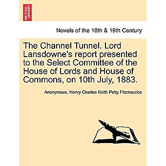 The Channel Tunnel. Lord Lansdowne's Report Presented to the Select C