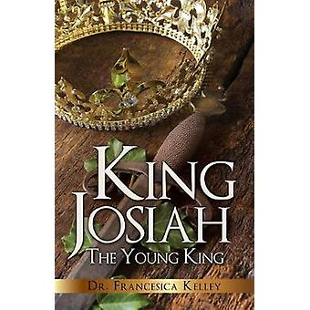 King Josiah by Dr Francesica Kelley - 9781545607978 Book