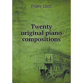Twenty Original Piano Compositions by Franz Liszt - 9785519305495 Book