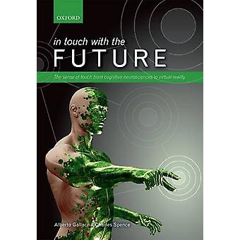 In touch with the future by Gallace & Alberto Department of Psychology & University of MilanoBicocca & ItalySpence & Charles Somerville College & Oxford & UK
